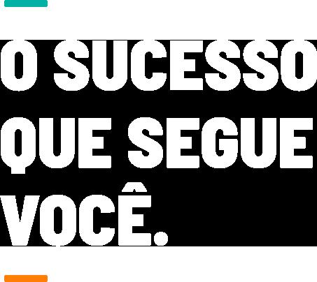 O sucesso que segue você